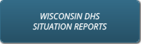 WISCONSIN DHS SITUATION REPORTS