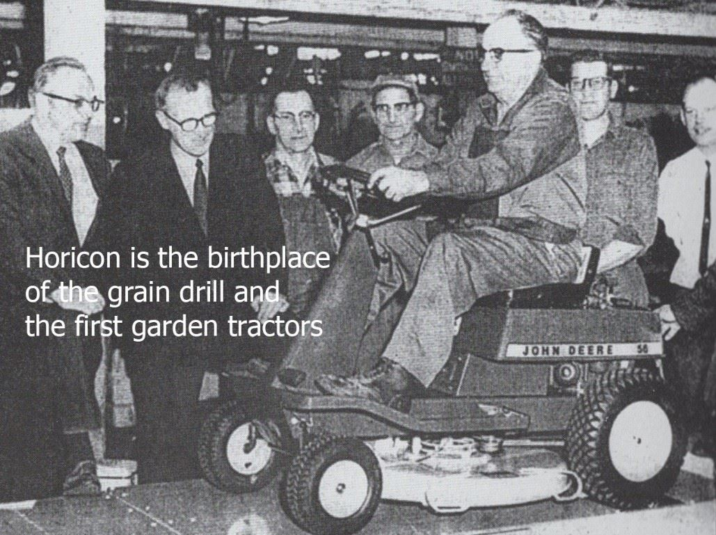 Horicon is the birthplace of the grain drill and the first garden tractors.